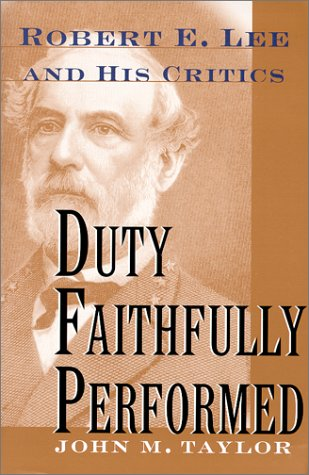 Duty Faithfully Performed: Robert E. Lee and: Taylor, John M.