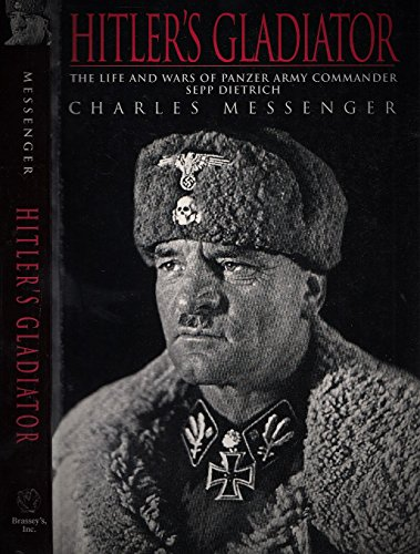 9781574883152: Hitler's Gladiator: The Life and Wars of Panzer Army Commander Sepp Dietrich