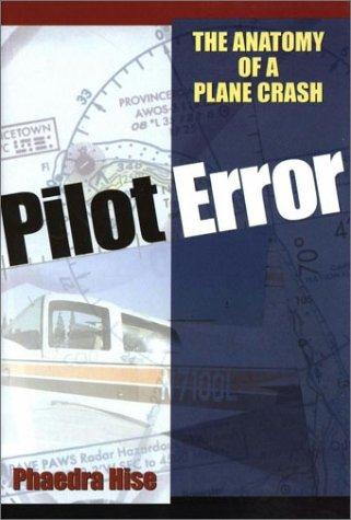 Pilot Error The Anatomy of a Plane Crash: Hise, Phaedra