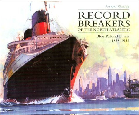 RECORD BREAKERS OF THE NORTH ATLANTIC - Blue Riband Liners 1838 - 1952.: Kludas, Arnold