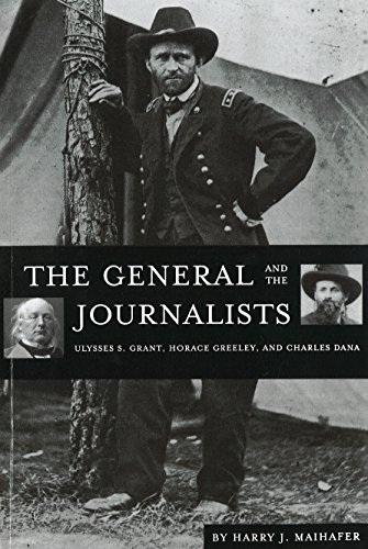 9781574883398: The General and the Journalists: Ulysses S. Grant, Horace Greeley, and Charles Dana