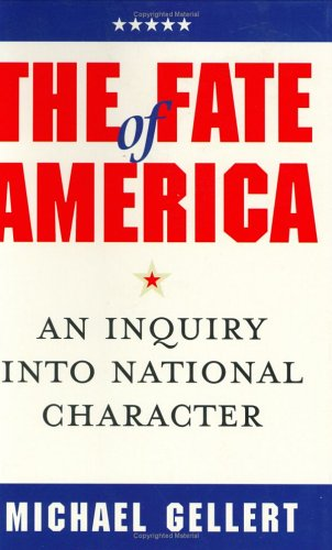 The Fate of America: An Inquiry into National Character: Gellert, Michael