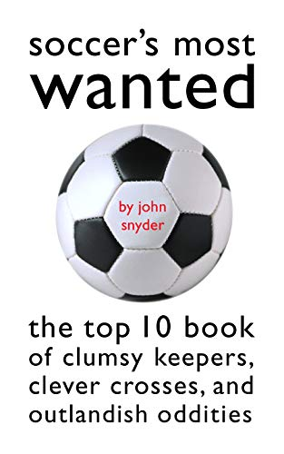Soccer's Most Wanted: The Top 10 Book: John Snyder