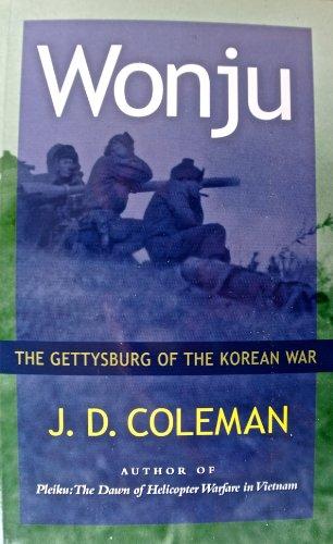 Wonju: The Gettysburg of the Korean War: Coleman, J. D.