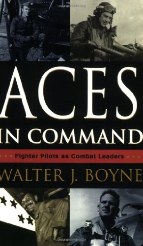 Aces in Command: Fighter Pilots as Combat Leaders: Boyne, Walter J.