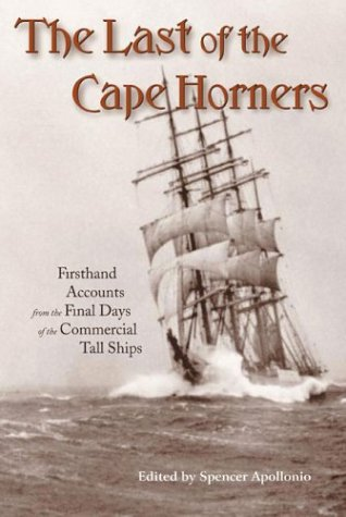 The Last of the Cape Horners: Firsthand Accounts From the Final Days of the Commercial Tall Ships: ...