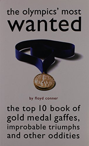 9781574884135: The Olympic's Most Wanted™: The Top 10 Book of the Olympics' Gold Medal Gaffes, Improbable Triumphs, and Other Oddities