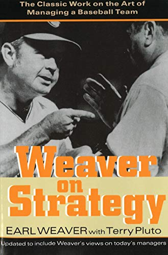 Weaver on Strategy: The Classic Work on the Art of Managing a Baseball Team (1574884247) by Earl Weaver; Terry Pluto