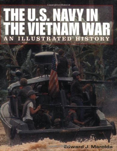 The U.S. Navy in the Vietnam War: An Illustrated History: Marolda, Edward J.