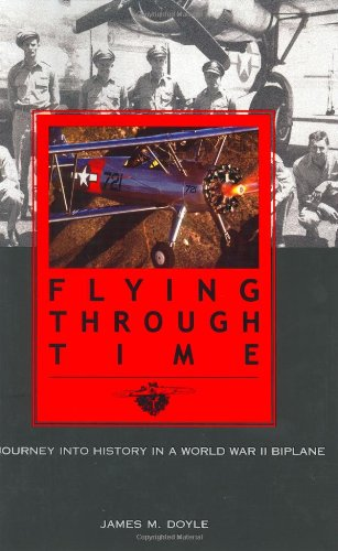 9781574884470: Flying Through Time: A Journey into History in a WWII Biplane