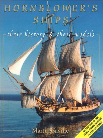 Hornblower's Ships: Their History & Their Models: Saville, Martin