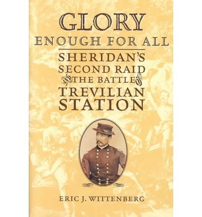 9781574884685: Glory Enough for All: Sheridan's Second Raid and the Battle of Trevilian Station
