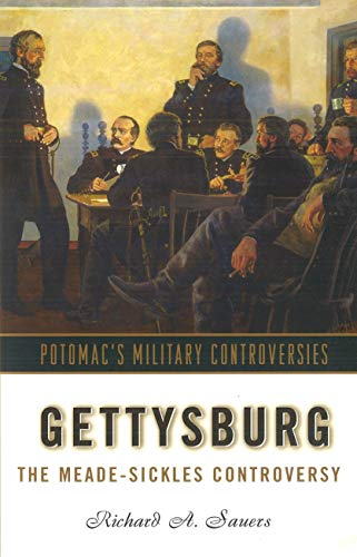 Gettysburg: The Meade-Sickles Controversy (Military Controversies): Sauers, Richard A.