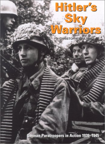 Hitler's Sky Warriors: German Paratroopers in Action,: Christopher Ailsby
