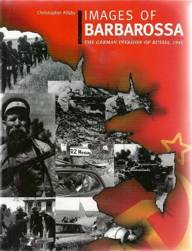 Images of Barbarossa: The German Invasion of: Ailsby, Christopher