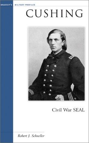 Cushing: Civil War SEAL (Military Profiles): Robert J. Schneller