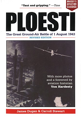 9781574885101: Ploesti: The Great Ground-Air Battle of 1 August 1943, Revised Edition (Brassey's Aviation Classics)