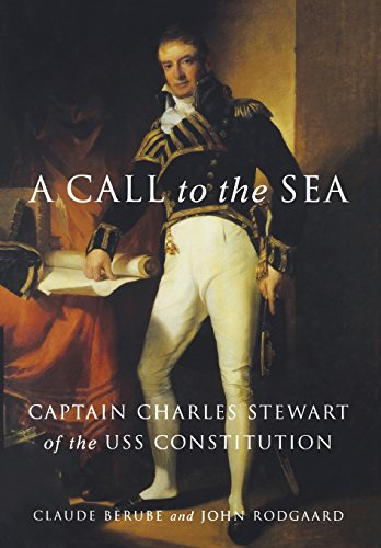 A Call to Sea: Captain Charles Stewart of the USS Constitution.