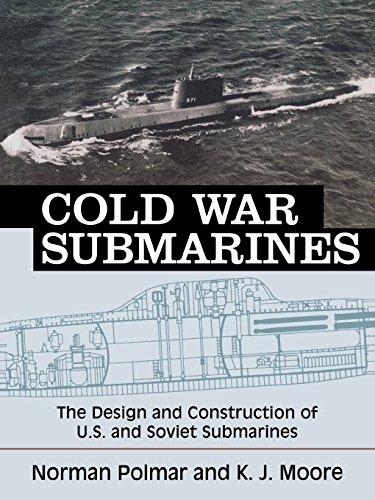 9781574885309: Cold War Submarines: The Design and Construction of U.S. and Soviet Submarines: U.S. and Soviet Design and Construction