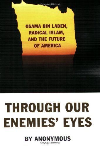 Through Our Enemies' Eyes: Osama bin Laden, Radical Islam, and the Future of America (1574885537) by Michael Scheuer