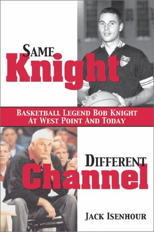 9781574885569: Same Knight, Different Channel: Basketball Legend Bob Knight at West Point and Today
