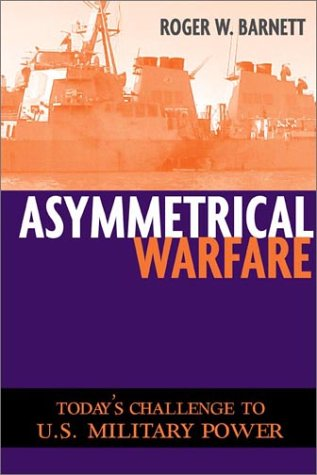 Asymmetrical Warfare: Today's Challenge to U.S. Military Power (Issues in Twenty-First-Century...