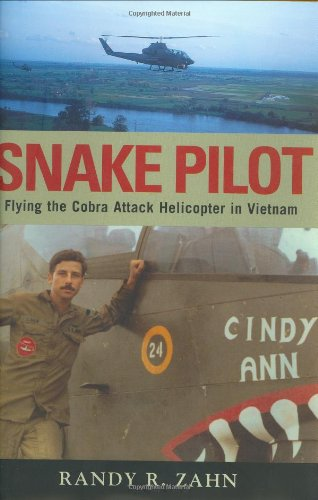 9781574885651: Snake Pilot: Flying the Cobra Attack Helicopter in Vietnam