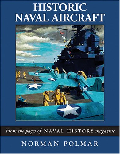 "Historic Naval Aircraft: The Best of ""Naval History"" Magazine (1574885723) by Norman Polmar"
