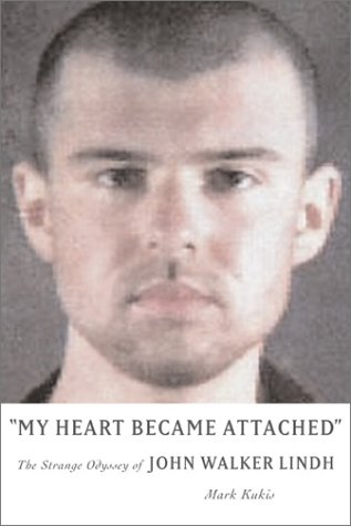 9781574885804: My Heart Became Attached: The Strange Odyssey of John Walker Lindh