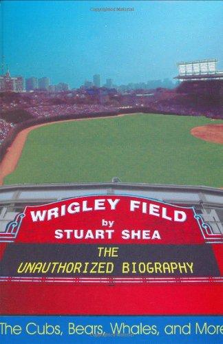 Wrigley Field: The Unauthorized Biography: Shea, Stuart;Castle, George