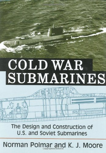 9781574885941: Cold War Submarines: The Design and Construction of U.S. and Soviet Submarines, 1945-2001