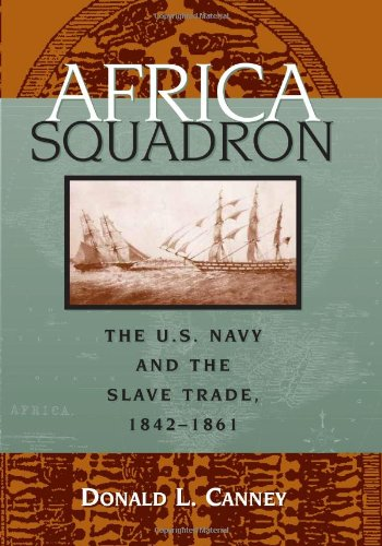 Africa Squadron : the U.S. Navy and the slave trade , 1842-1861.: Canney, Donald L.