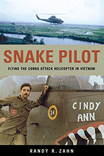 9781574886115: Snake Pilot: Flying the Cobra Attack Helicopter in Vietnam