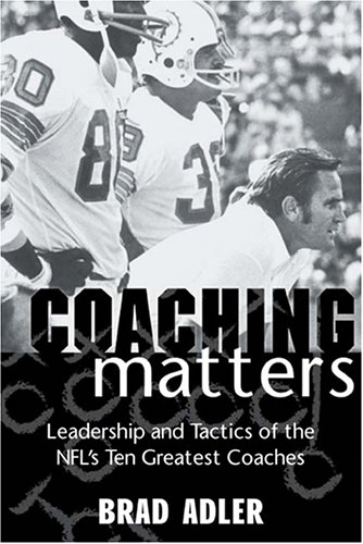 9781574886146: Coaching Matters: Leadership and Tactics of the NFL's Ten Greatest Coaches