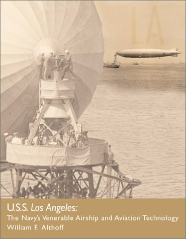 USS Los Angeles: The Navy's Venerable Airship and Aviation Technology: Althoff, William F.