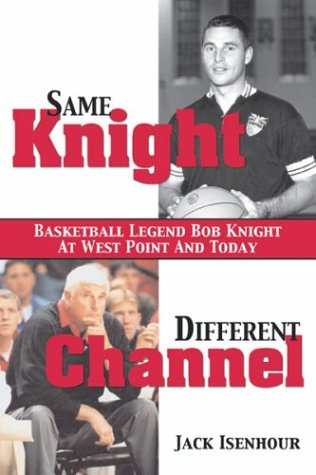 9781574886344: Same Knight, Different Channel: Basketball Legend Bob Knight at West Point and Today