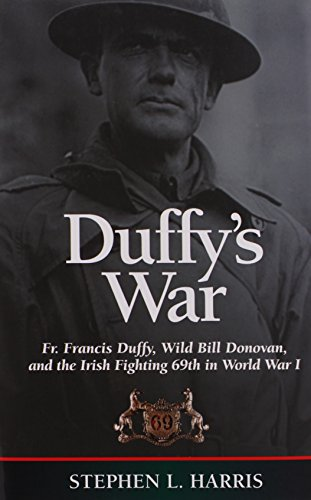 9781574886511: Duffy's War: Fr. Francis Duffy, Wild Bill Donovan, and the Irish Fighting 69th in World War I