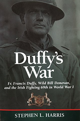 9781574886528: Duffy's War: Fr. Francis Duffy, Wild Bill Donovan, and the Irish Fighting 69th in World War I