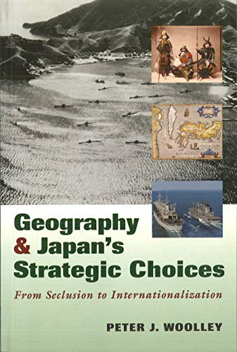 9781574886689: Geography And Japan's Strategic Choices: From Seclusion to Internationalization