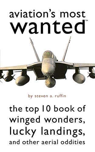 Aviation's Most Wanted: The Top 10 Book of Winged Wonders, Lucky Landings, and Other Aerial ...