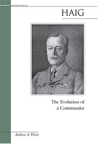 9781574886832: Haig: The Evolution of a Commander (Potomac Books' Military Profiles series)