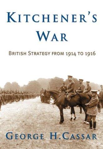 Kitchener's War: British Strategy from 1914 to 1916: Cassar, George H.