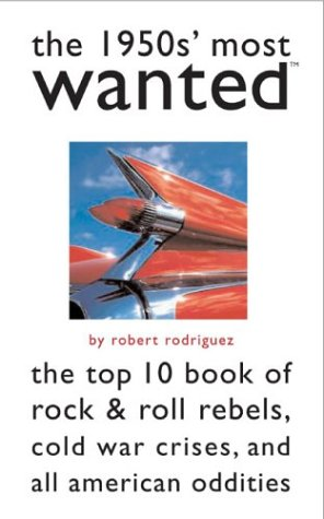 9781574887150: The 1950s' Most Wanted: The Top 10 Book of Rock & Roll Rebels, Cold War Crises, and All American Oddities