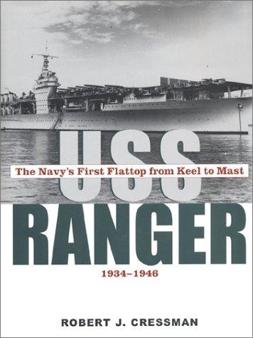 USS Ranger: The Navy's First Flattop from Keel to Mast, 1934-46: Cressman, Robert J.