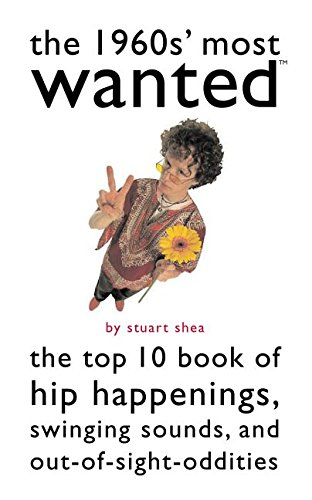 9781574887211: The 1960s' Most Wanted: The Top 10 Book of Hip Happenings, Swinging Sounds, and Out-of-Sight Oddities