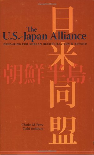 U.S.–Japan Alliance: Preparing for Korean Reconciliation and Beyond (1574887254) by Toshi Yoshihara; Charles M. Perry