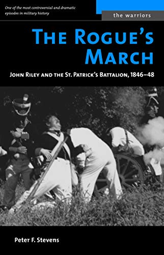 9781574887389: The Rogue's March: John Riley and the St. Patrick's Battalion, 1846-48 (The Warriors)