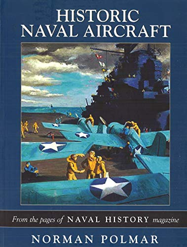 Historic Naval Aircraft: From the Pages of Naval History Magazine (Photographic Histories) (9781574887662) by Norman Polmar