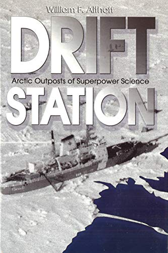 Drift Station: Arctic Outposts of Superpower Science: Althoff, William F.