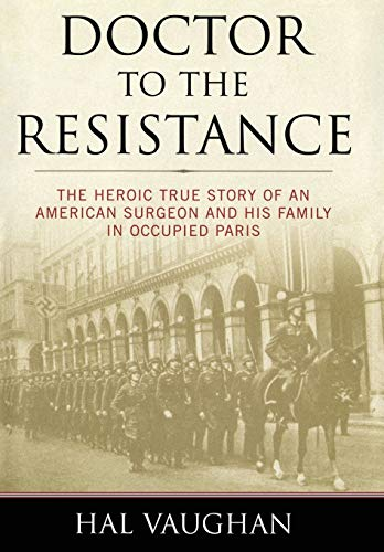 Doctor to the Resistance: The Heroic True: Hal Vaughan